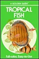 Tropical Fish: A Guide for Setting Up and Maintaining an Aquarium for Tropical Fish and Other Animals