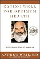 Eating Well for Optimum Health: The Essential Guide to Food, Diet & Nutrition