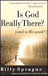 Is God Really There?: And is He Good?  by  Billy Sprague