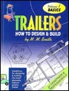 Trailers : How to Design and Build (Basics) Volume 1. M.M.  Smith