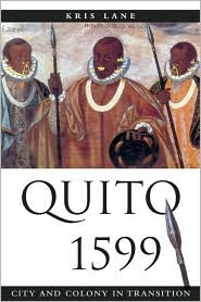 Quito 1599: City and Colony in Transition  by  Kris Lane
