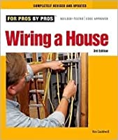 Wiring A House (For Pros by Pros)