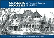 Classic Houses of Portland, Oregon, 1850–1950 William J. Hawkins III
