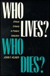 Who Lives? Who Dies?: Ethical Criteria in Patient Selection John F. Kilner