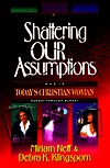 Shattering Our Assumptions: Who is Todays Christian Woman  by  Miriam Neff