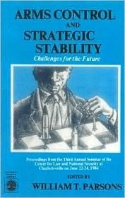 Arms Control and Strategic Stability: Challenges for the Future  by  William T. Parsons