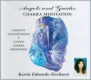 Angels and Guides: Chakra Meditation  by  Kerrie Edwards-Ticehurst