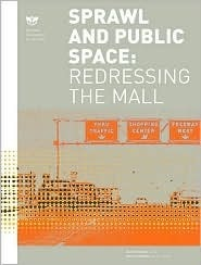 Sprawl and Public Space: Redressing the Mail  by  Princeton Architectural Press