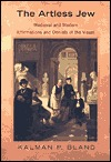 The Artless Jew: Medieval and Modern Affirmations and Denials of the Visual Kalman Bland