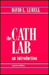 The Cath Lab: An Introduction David L. Lubell