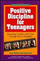 Positive Discipline for Teenagers: Empowering Your Teen and Yourself Through Kind and Firm Parenting (Positive Discipline)