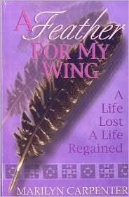 A Feather For My Wing: A Life Lost, A Life Regained Marilyn Carperter