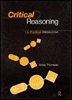 Critical Reasoning: An Introduction to Critical Thinking and Argument