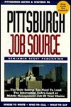 Pittsburgh Job Source: The Only Source You Need to Land the Internship, Entry-Level or Middle Management Job of Your Choice  by  Mary McMahon
