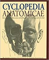 Cyclopedia Anatomicae: More Than 1500 Illustrations of the Human and Animal Figure for the Artist