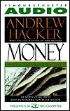 MONEY: WHO HAS HOW MUCH AND WHY CASSETTE Andrew Hacker