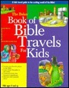 The Baker Book of Bible Travels for Kids  by  Baker Book House