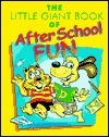 The Little Giant® Book of After School Fun Sterling Publishing