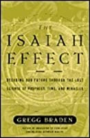 The Isaiah Effect: Decoding Our Future Through the Lost Science of Prophecy, Time and Miracles