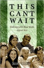 This Cant Wait: Talking with Your Kids about Sex  by  Scott Talley