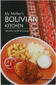 My Mothers Bolivian Kitchen: Recipes and Recollections José Sánchez-H.