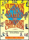 Outdoor Action Games for Elementary Children: Active Games & Academic Activities for Fun & Fitness David R. Foster