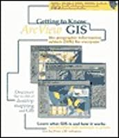 Getting to Know ArcView GIS: The Geographic Information System (Gis) for Everyone
