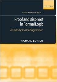 Proof and Disproof in Formal Logic: An Introduction for Programmers  by  Richard Bornat