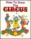 How to Draw the Circus  by  Pamela Johnson