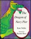 The Dragon of Navy Pier Kate  Noble