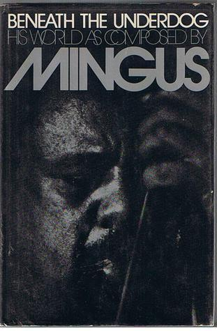 Beneath The Underdog:  His World As Composed By Mingus  by  Charles Mingus