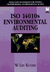 ISO 14010s Environmental Auditing: Tools and Techniques for Passing or Performing Environmental Audits  by  W. Lee Kuhre