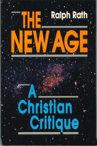 The New Age: A Christian Critique  by  Ralph Rath