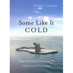 Some Like It Cold: The Politics of Climate Change in Canada  by  Robert C. Paehlke