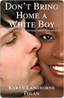 Don't Bring Home a White Boy: And Other Notions that Keep Black Women From Dating Out