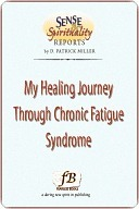 My Healing Journey Through Chronic Fatigue Syndrome  by  D. Patrick Miller