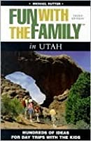 Fun with the Family in Utah, 3rd: Hundreds of Ideas for Day Trips with the Kids