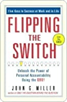 Flipping the Switch.: Unleash the Power of Personal Accountability Using the Qbq!