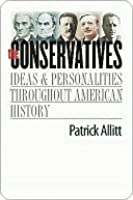 Conservatives: Ideas and Personalities Throughout American History