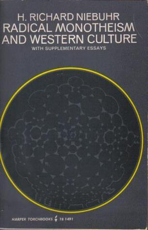 Radical Monotheism and Western Culture: With Supplementary Essays  by  H. Richard Niebuhr