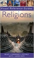 Religions: Belief, Ceremonies, Festivals, Sects, Sacred Texts  by  Philip Wilkinson