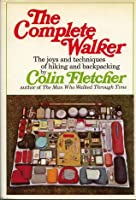 The Complete Walker: The Joys and Techniques of Hiking and Backpacking