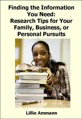 Finding the Information You Need: Research Tips for Your Family, Business, or Personal Pursuits  by  Lillie Ammann