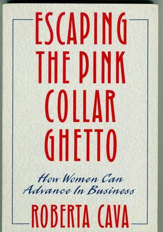 Escaping the Pink Collar Ghetto  by  Roberta Cave