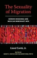 The Sexuality of Migration: Border Crossings and Mexican Immigrant Men  by  Lionel Cantu