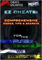 Cheats Unlimited Presents EZ Cheats: Comprehensive Codes, Tips and Secrets for Ps3, Xbox 360, Wii, DS and PSP