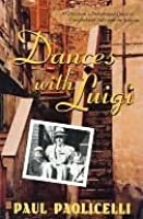 Dances with Luigi: A Grandson's Determined Quest to Comprehend Italy and the Italians