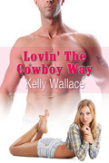 Lovin The Cowboy Way  by  Kelly Wallace