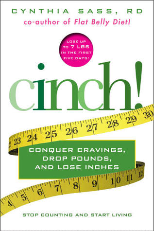 Cinch! Conquer Cravings, Drop Pounds, and Lose Inches Cynthia Sass