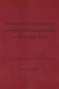 Muslim Christian Relations And Inter Christian Rivalries In The Middle East  by  John Joseph